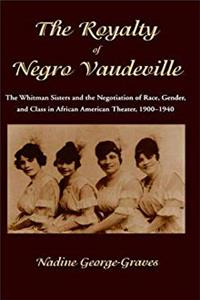 The Royalty of Negro Vaudeville: The Whitman Sisters and the Negotiation of Race, Gender and Class in African American Theater 1900-1940 download epub