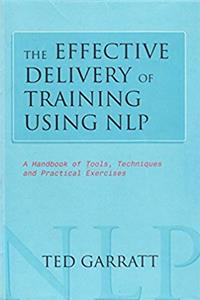 The Effective Delivery of Training Using N.L.P: A Handbook of Tools, Techniques and Practical Excercises (Practical Trainer S) download epub