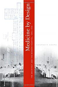 Medicine by Design: The Architect and the Modern Hospital, 1893–1943 (Architecture, Landscape and Amer Culture) download epub