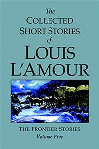 The Collected Short Stories of Louis L'Amour, Volume 5: Frontier Stories download epub