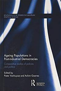 Ageing Populations in Post-Industrial Democracies: Comparative Studies of Policies and Politics (Routledge/ECPR Studies in European Political Science) download epub