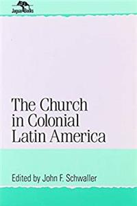 The Church in Colonial Latin America (Jaguar Books on Latin America) download epub