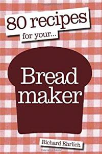 80 Recipes for Your Breadmaker download epub
