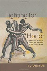 Fighting for Honor: The History of African Martial Art in the Atlantic World (Carolina Lowcountry and the Atlantic World) download epub