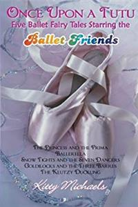 Once Upon a Tutu: Five Ballet Fairy Tales Starring the Ballet Friends: Including The Princess and the Prima, Ballerella, Snow Tights and the Seven ... and the Three Barres, and The Klutzy Duckling download epub