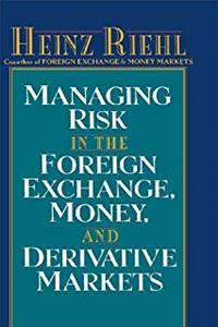 Managing Risk in the Foreign Exchange, Money and Derivative Markets download epub