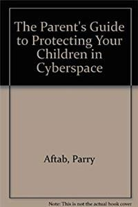 The Parent's Guide to Protecting Your Children in Cyberspace download epub