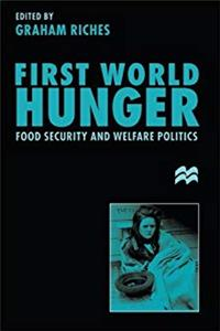 First World Hunger: Food Security and Welfare Politics download epub