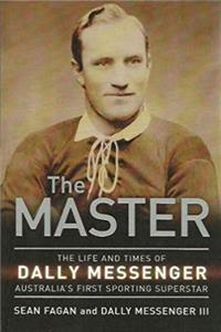 The Master: The Life and Times of Dally Messenger, Australia's First Sporting Superstar download epub