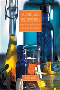 Essential Oils and Aromatics: A Step-by-Step Guide for Use in Massage and Aromatherapy download epub
