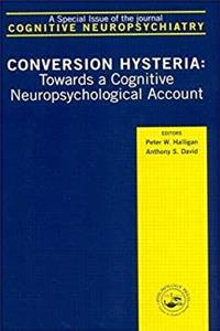 Conversion Hysteria: Towards a Cognitive Neuropsychological Account, A Special Issue of Cognitive Neuropsychiatry (Special Issues of Cognitive Neuropsychiatry) download epub