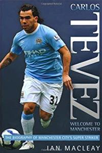 Carlos Tevez: The Biography of Manchester City's Super Striker download epub