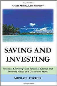 Saving and Investing: Financial Knowledge and Financial Literacy that Everyone Needs and Deserves to Have! download epub