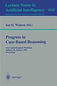 Progress in Case-Based Reasoning: First United Kingdom Workshop, Salford, UK, January 12, 1995. Proceedings (Lecture Notes in Computer Science) download epub