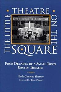 The Little Theatre on the Square: Four Decades of a Small-Town Equity Theatre download epub