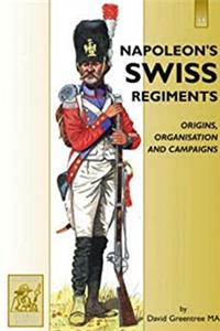 Napoleon's Swiss Regiments: Origins, Organisation and Campaigns download epub