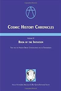 Cosmic History Chronicles: Volume IV, Book Of The Initiation--Time & The Hidden Order, Consciousness & Its Transmission download epub