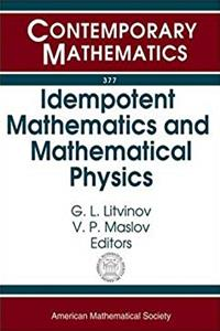 Idempotent Mathematics And Mathematical Physics: International Workshop, February 3-10, 2003, Erwin Schrodinger International Institute For ... Vienna, Austria (Contemporary Mathematics) download epub
