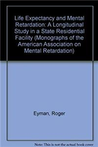 Life Expectancy and Mental Retardation : A Longitudinal Study (Monographs of the American Association on Mental Deficiency, No. 7.) download epub