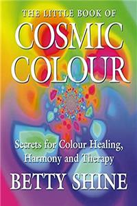 The Little Book of Cosmic Colour: Secrets for Colour Healing, Harmony and Therapy (Little Book Of... (HarperCollins)) download epub
