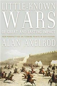 Little-Known Wars of Great and Lasting Impact: The Turning Points in Our History We Should Know More About download epub