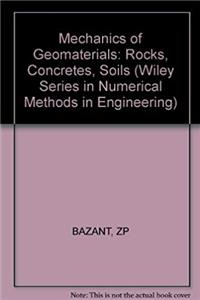 Mechanics of Geomaterials: Rocks, Concretes, Soils (Wiley Series in Numerical Methods in Engineering) download epub