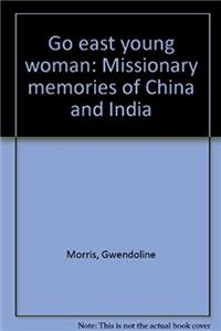 Go east young woman: Missionary memories of China and India download epub