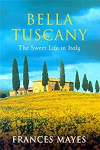 Bella Tuscany: The Sweet Life In Italy download epub
